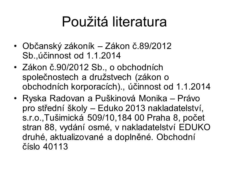 Použitá literatura •Občanský zákoník – Zákon č.89/2012 Sb.,účinnost od 1.1.2014 •Zákon č.90/2012 Sb., o obchodních společnostech a družstvech (zákon o
