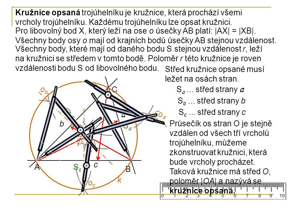 A B C a b c SaSa SbSb ScSc O Kružnice opsaná trojúhelníku je kružnice, která prochází všemi vrcholy trojúhelníku. Každému trojúhelníku lze opsat kružn