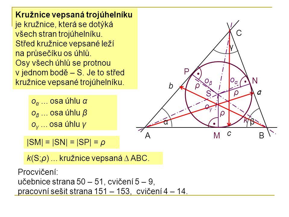 Kružnice vepsaná trojúhelníku je kružnice, která se dotýká všech stran trojúhelníku. Střed kružnice vepsané leží na průsečíku os úhlů. Osy všech úhlů