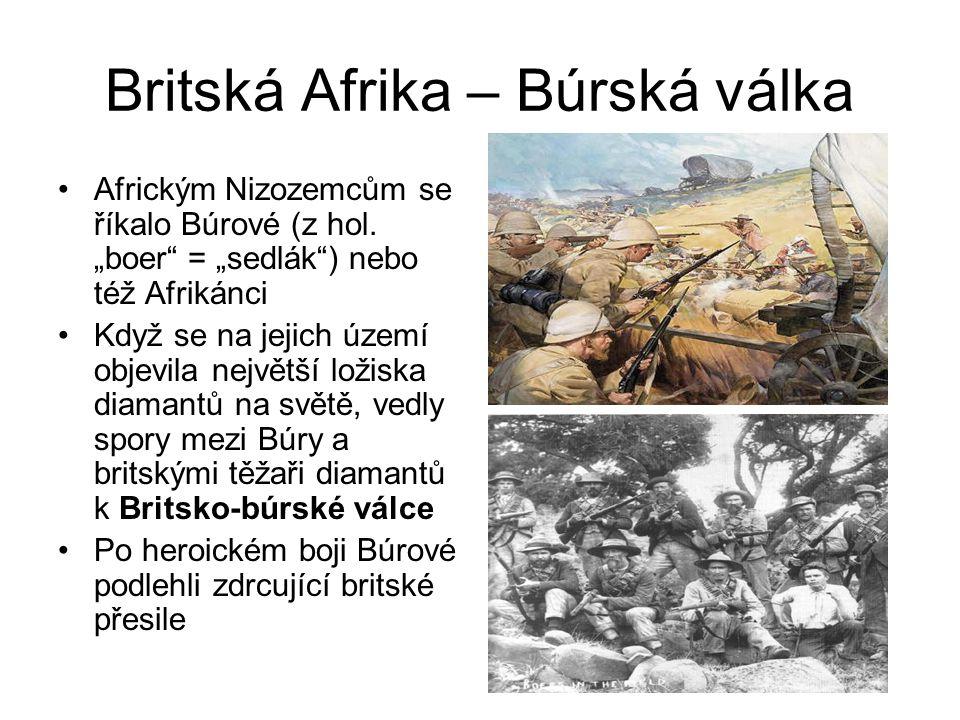 """Britská Afrika – Búrská válka •Africkým Nizozemcům se říkalo Búrové (z hol. """"boer"""" = """"sedlák"""") nebo též Afrikánci •Když se na jejich území objevila ne"""