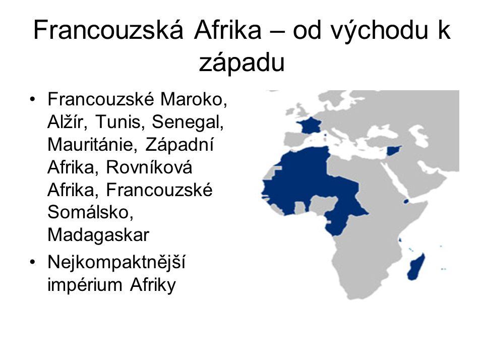 Francouzská Afrika – od východu k západu •Francouzské Maroko, Alžír, Tunis, Senegal, Mauritánie, Západní Afrika, Rovníková Afrika, Francouzské Somálsk