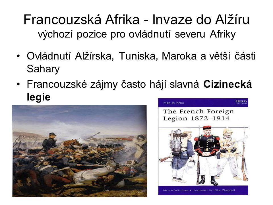 Francouzská Afrika - Invaze do Alžíru výchozí pozice pro ovládnutí severu Afriky •Ovládnutí Alžírska, Tuniska, Maroka a větší části Sahary •Francouzsk