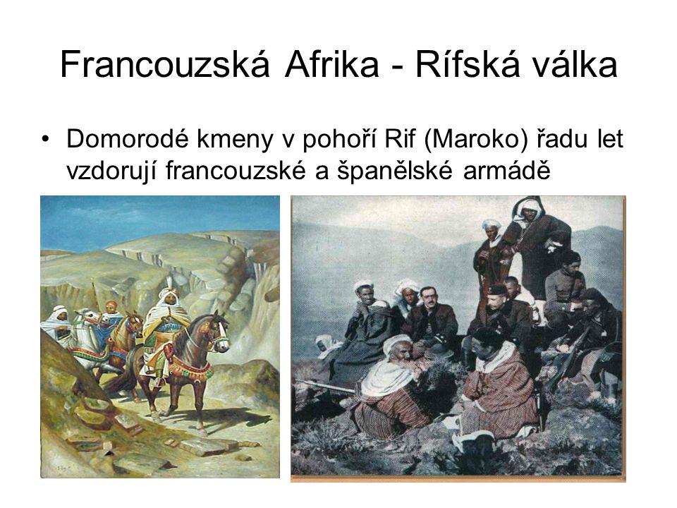 Francouzská Afrika - Rífská válka •Domorodé kmeny v pohoří Rif (Maroko) řadu let vzdorují francouzské a španělské armádě