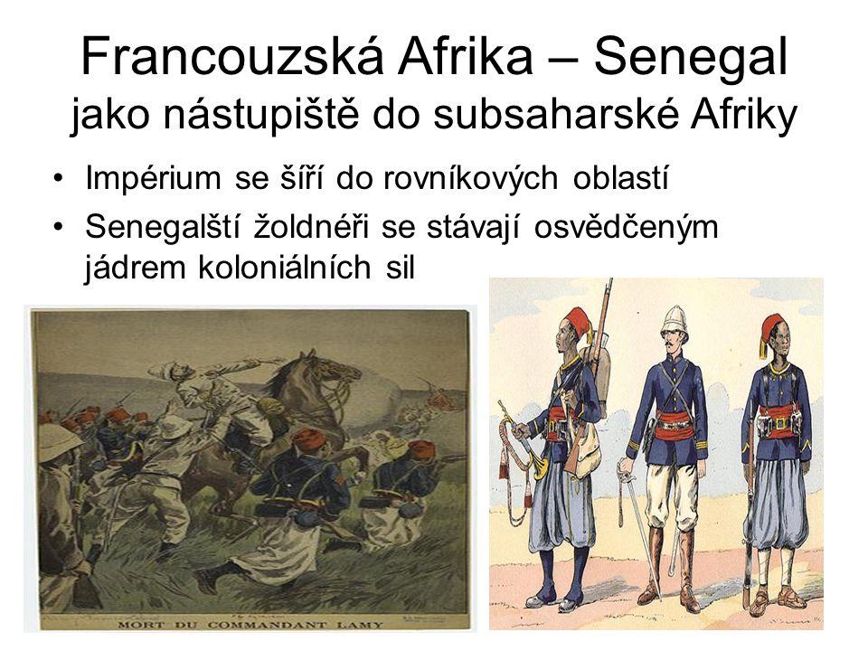 Francouzská Afrika – Senegal jako nástupiště do subsaharské Afriky •Impérium se šíří do rovníkových oblastí •Senegalští žoldnéři se stávají osvědčeným