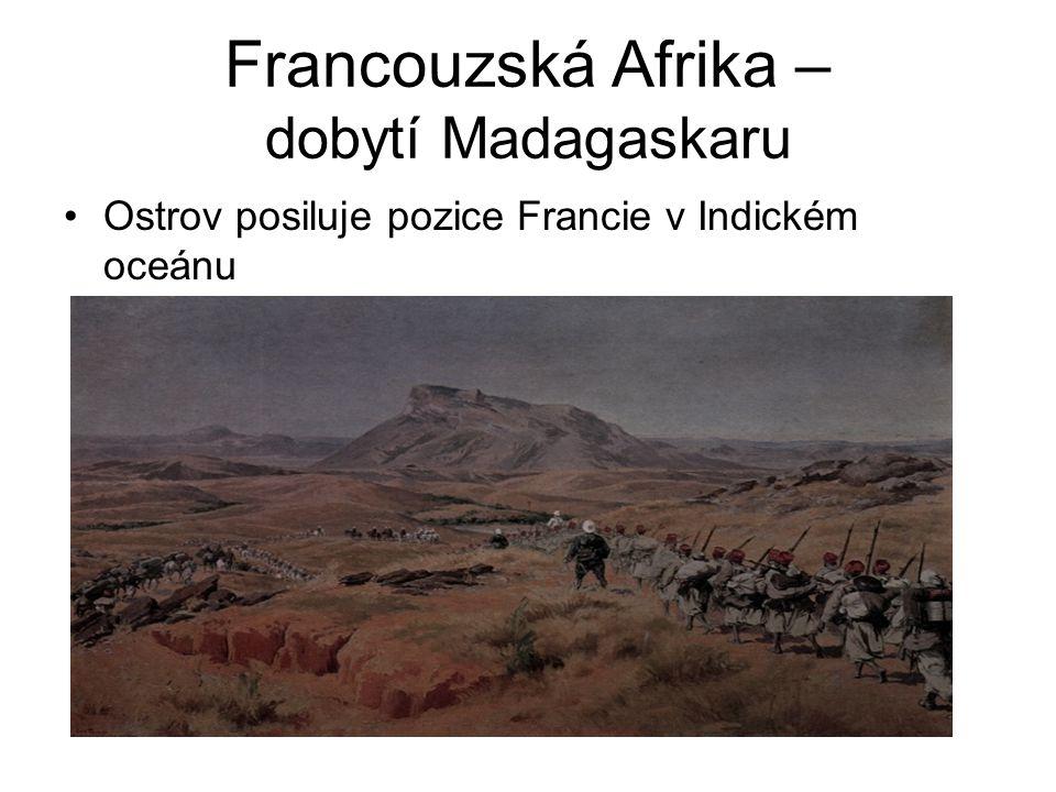 Francouzská Afrika – dobytí Madagaskaru •Ostrov posiluje pozice Francie v Indickém oceánu