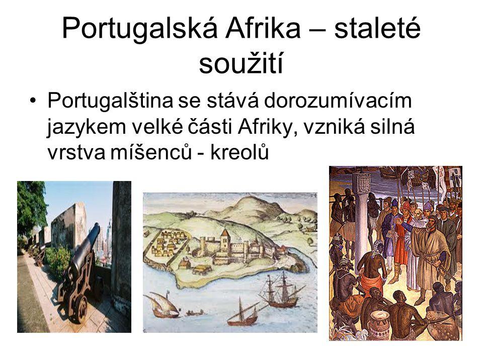 Portugalská Afrika – staleté soužití •Portugalština se stává dorozumívacím jazykem velké části Afriky, vzniká silná vrstva míšenců - kreolů