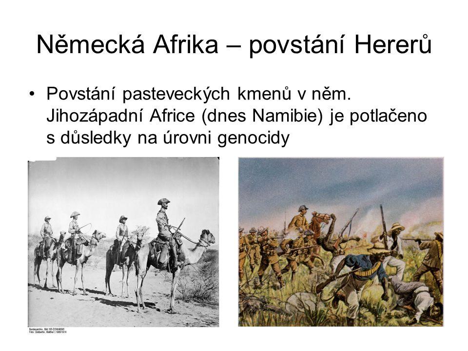 Německá Afrika – povstání Hererů •Povstání pasteveckých kmenů v něm. Jihozápadní Africe (dnes Namibie) je potlačeno s důsledky na úrovni genocidy