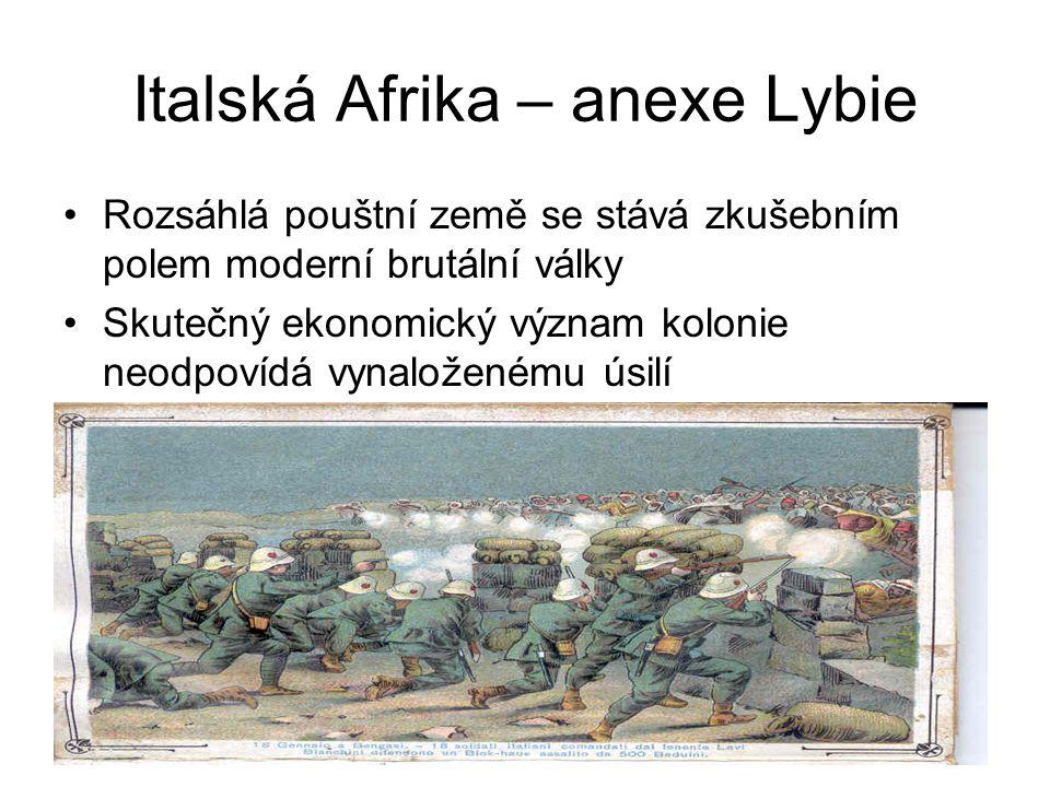 Italská Afrika – anexe Lybie •Rozsáhlá pouštní země se stává zkušebním polem moderní brutální války •Skutečný ekonomický význam kolonie neodpovídá vyn