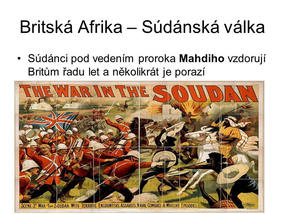 Britská Afrika – Súdánská válka •Súdánci pod vedením proroka Mahdiho vzdorují Britům řadu let a několikrát je porazí
