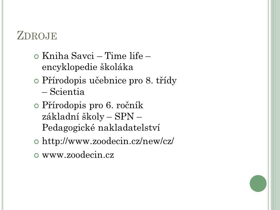 Z DROJE Kniha Savci – Time life – encyklopedie školáka Přírodopis učebnice pro 8. třídy – Scientia Přírodopis pro 6. ročník základní školy – SPN – Ped