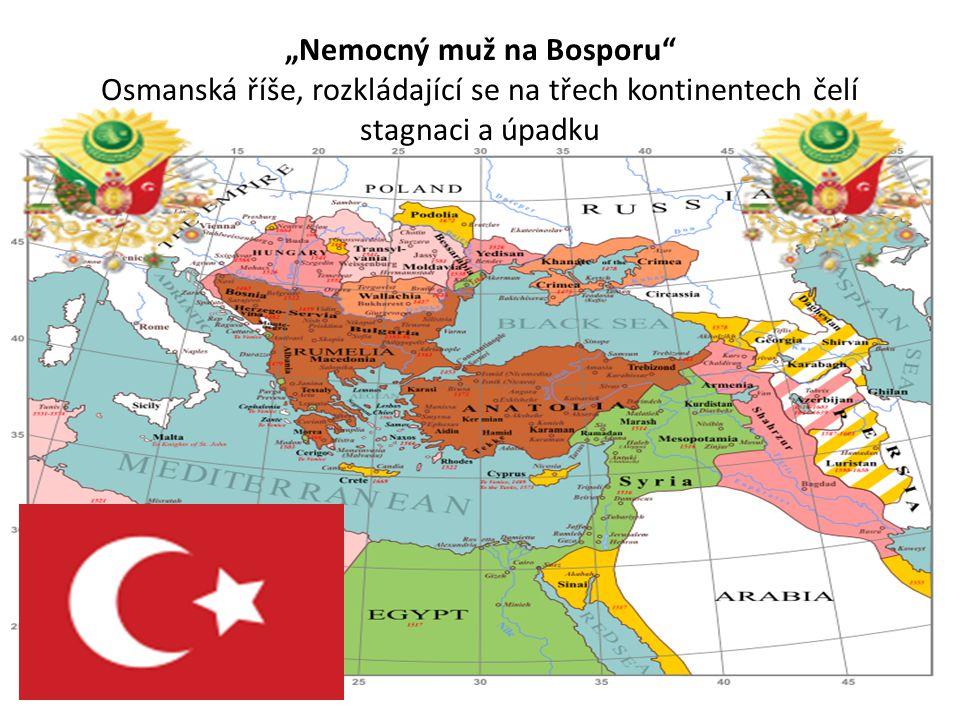 """""""Nemocný muž na Bosporu"""" Osmanská říše, rozkládající se na třech kontinentech čelí stagnaci a úpadku"""