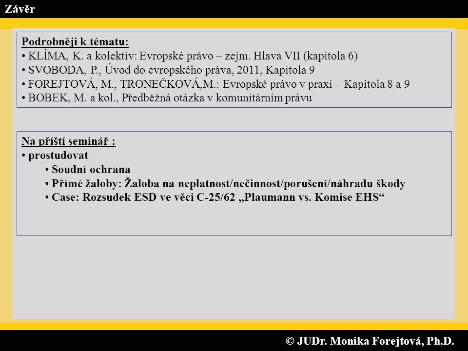 © JUDr. Monika Forejtová, Ph.D. © JUDr. Monika Forejtová, Ph.D. Závěr Na příští seminář : • prostudovat • Soudní ochrana • Přímé žaloby: Žaloba na nep