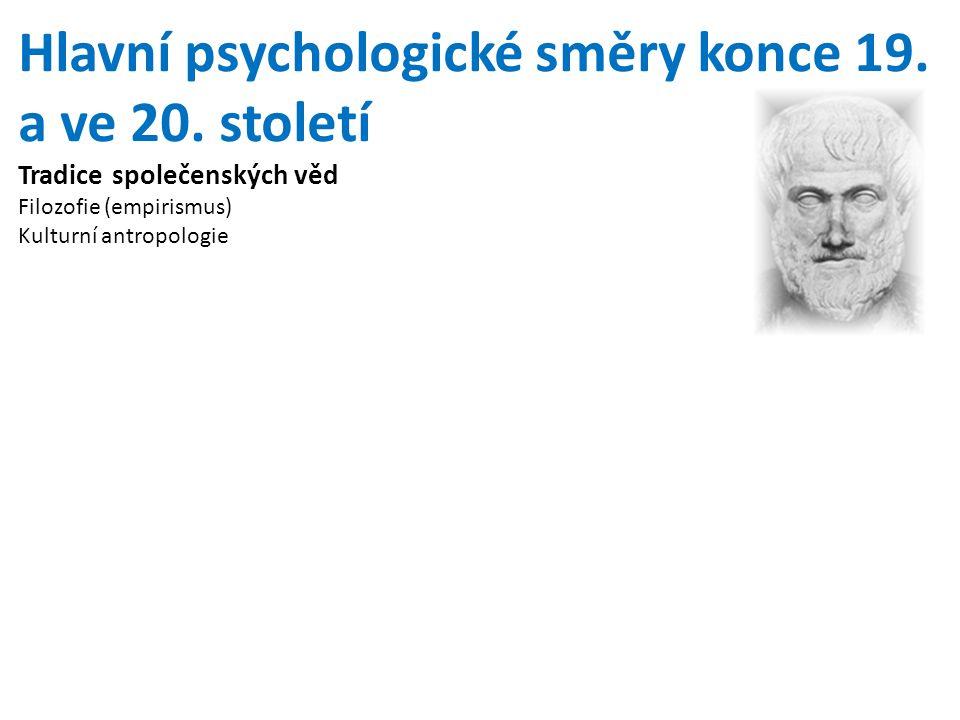 Hlavní psychologické směry konce 19. a ve 20. století Tradice společenských věd Filozofie (empirismus) Kulturní antropologie