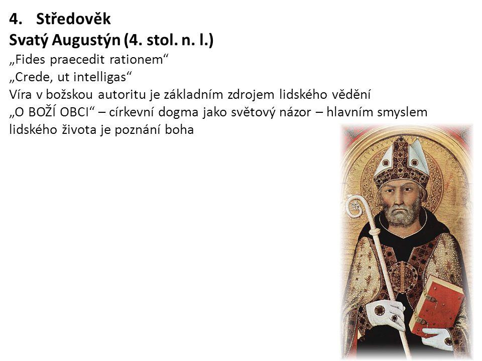 """4.Středověk Svatý Augustýn (4. stol. n. l.) """"Fides praecedit rationem"""" """"Crede, ut intelligas"""" Víra v božskou autoritu je základním zdrojem lidského vě"""