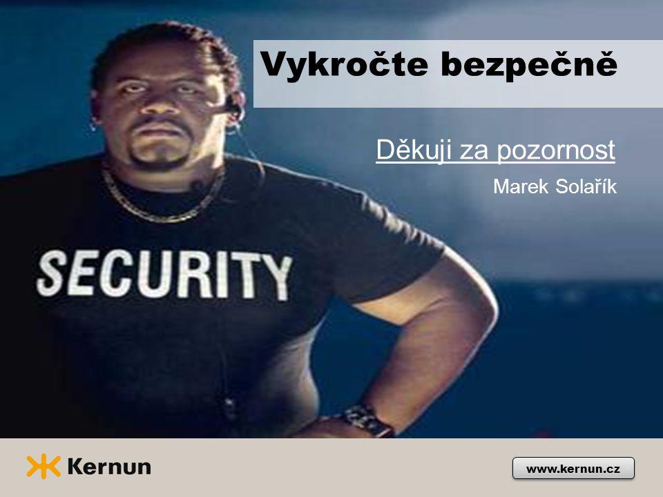 www.kernun.cz Vykročte bezpečně Děkuji za pozornost Marek Solařík