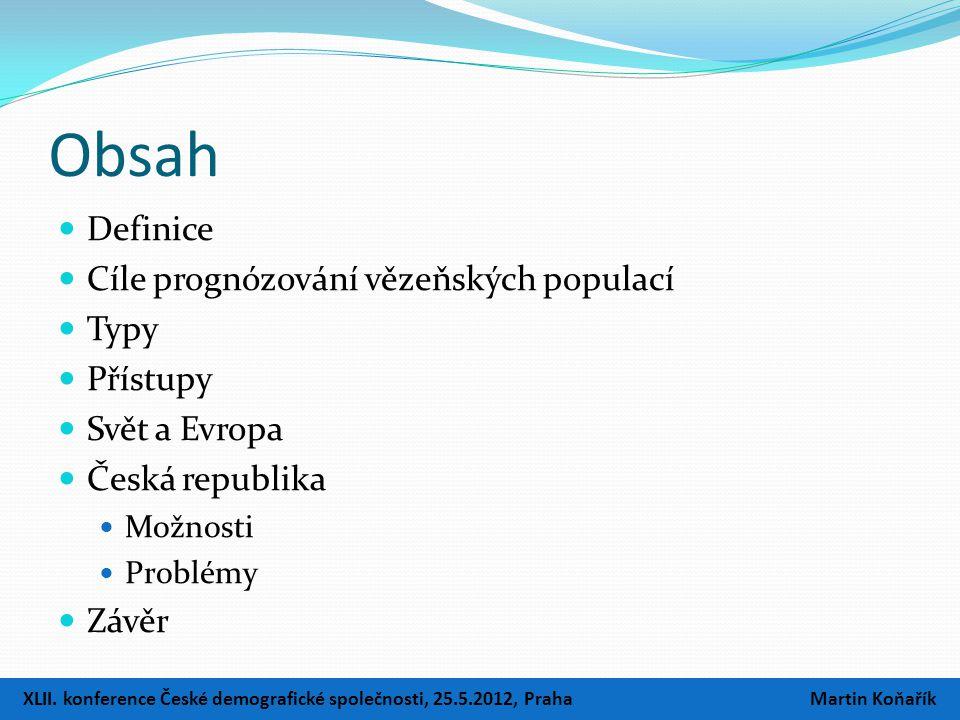 Obsah  Definice  Cíle prognózování vězeňských populací  Typy  Přístupy  Svět a Evropa  Česká republika  Možnosti  Problémy  Závěr XLII. konfe