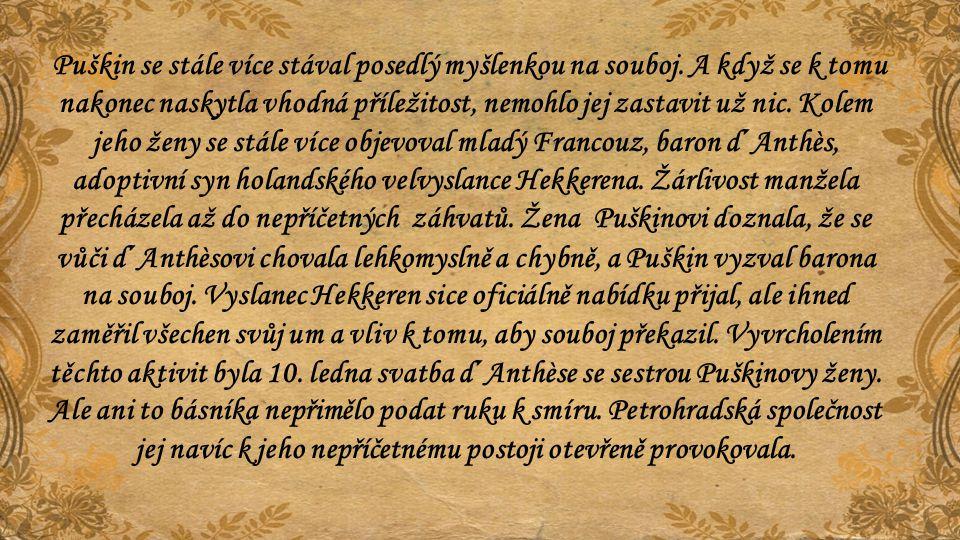 Puškin se stále více stával posedlý myšlenkou na souboj. A když se k tomu nakonec naskytla vhodná příležitost, nemohlo jej zastavit už nic. Kolem jeho