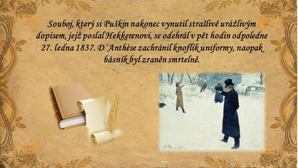 Souboj, který si Puškin nakonec vynutil strašlivě urážlivým dopisem, jejž poslal Hekkerenovi, se odehrál v pět hodin odpoledne 27. ledna 1837. D´Anthè