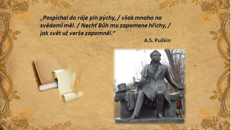 """""""Pospíchal do ráje pln pýchy, / však mnoho na svědomí měl. / Nechť Bůh mu zapomene hříchy, / jak svět už verše zapomněl."""" A.S. Puškin"""