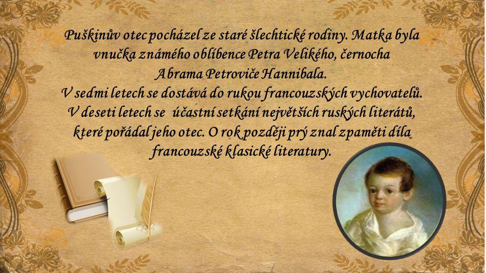 Puškinův otec pocházel ze staré šlechtické rodiny. Matka byla vnučka známého oblíbence Petra Velikého, černocha Abrama Petroviče Hannibala. V sedmi le