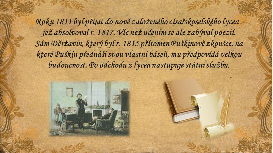 Roku 1811 byl přijat do nově založeného císařskoselského lycea, jež absolvoval r. 1817. Víc než učením se ale zabýval poezií. Sám Děržavin, který byl