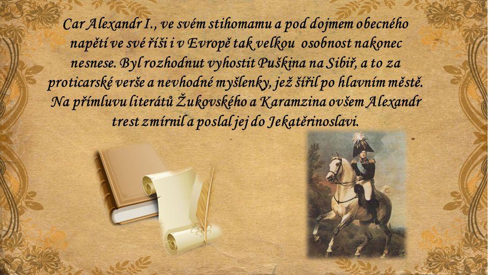 Car Alexandr I., ve svém stihomamu a pod dojmem obecného napětí ve své říši i v Evropě tak velkou osobnost nakonec nesnese. Byl rozhodnut vyhostit Puš
