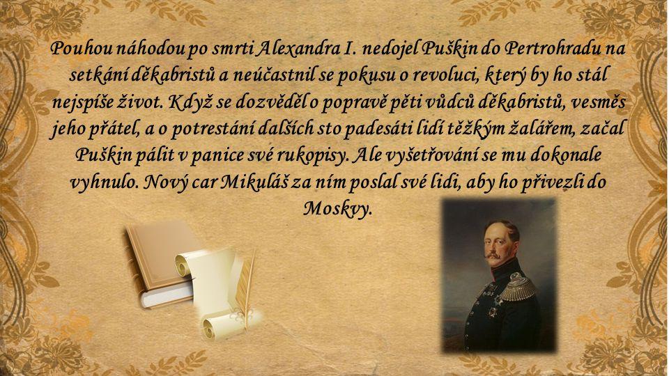 Pouhou náhodou po smrti Alexandra I. nedojel Puškin do Pertrohradu na setkání děkabristů a neúčastnil se pokusu o revoluci, který by ho stál nejspíše
