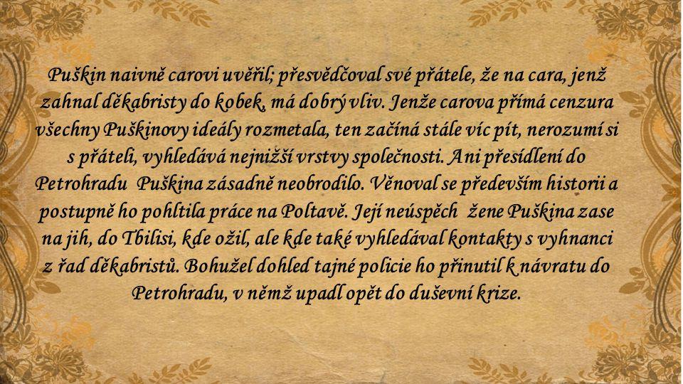 Puškin naivně carovi uvěřil; přesvědčoval své přátele, že na cara, jenž zahnal děkabristy do kobek, má dobrý vliv. Jenže carova přímá cenzura všechny