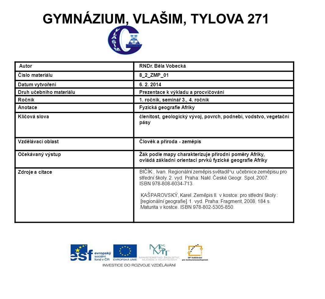 GYMNÁZIUM, VLAŠIM, TYLOVA 271 Autor RNDr. Běla Vobecká Číslo materiálu 8_2_ZMP_01 Datum vytvoření 6. 2. 2014 Druh učebního materiálu Prezentace k výkl