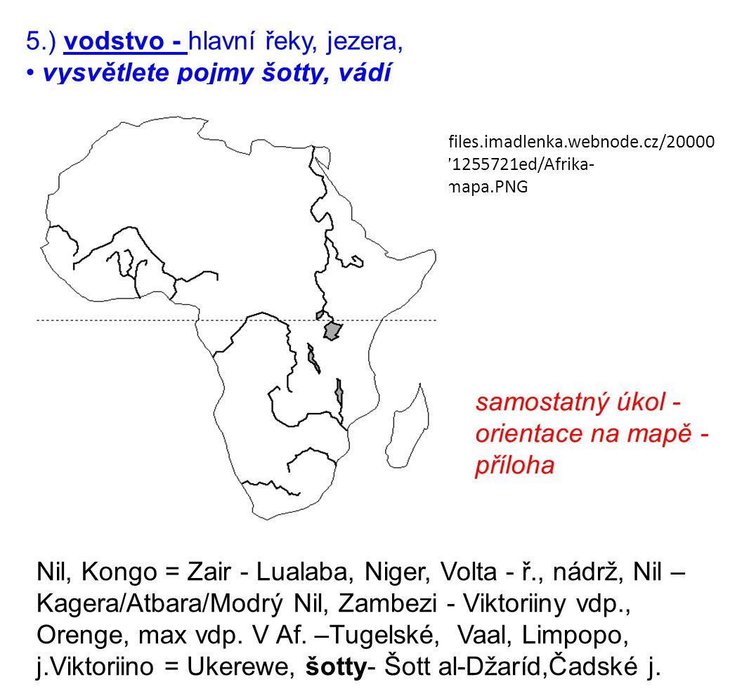 5.) vodstvo - hlavní řeky, jezera, • vysvětlete pojmy šotty, vádí samostatný úkol - orientace na mapě - příloha Nil, Kongo = Zair - Lualaba, Niger, Volta - ř., nádrž, Nil – Kagera/Atbara/Modrý Nil, Zambezi - Viktoriiny vdp., Orenge, max vdp.