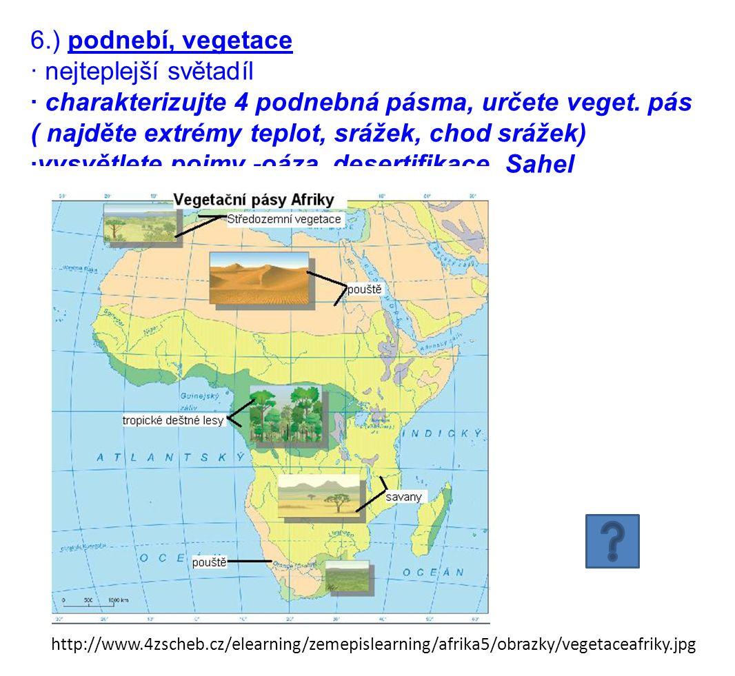 6.) podnebí, vegetace · nejteplejší světadíl · charakterizujte 4 podnebná pásma, určete veget. pás ( najděte extrémy teplot, srážek, chod srážek) ·vys