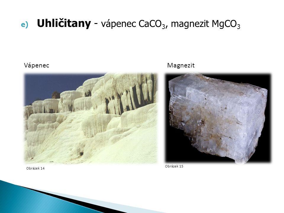 e) Uhličitany - vápenec CaCO 3, magnezit MgCO 3 Obrázek 14 Obrázek 15 VápenecMagnezit