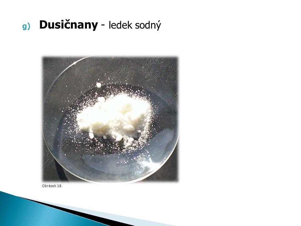 g) Dusičnany - ledek sodný Obrázek 18