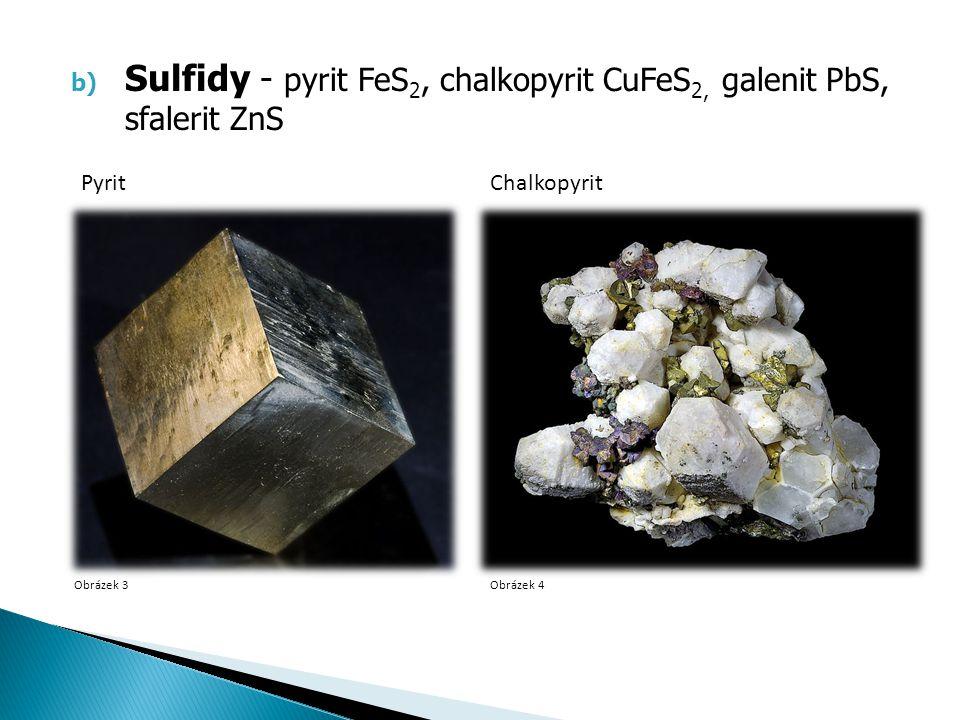 b) Sulfidy - pyrit FeS 2, chalkopyrit CuFeS 2, galenit PbS, sfalerit ZnS Obrázek 3Obrázek 4 PyritChalkopyrit