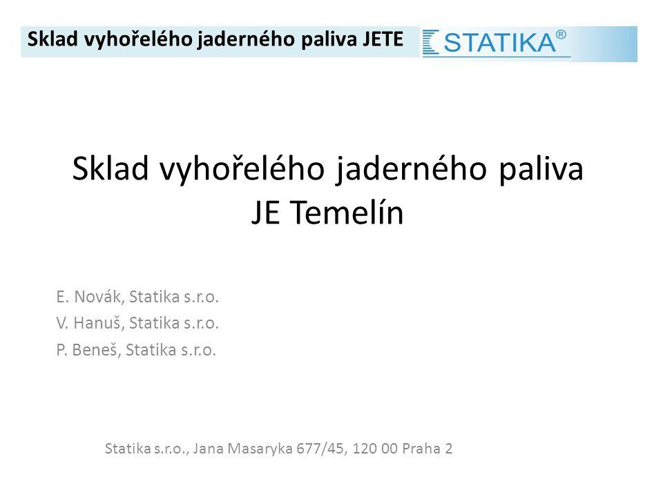 Sklad vyhořelého jaderného paliva JE Temelín E. Novák, Statika s.r.o. V. Hanuš, Statika s.r.o. P. Beneš, Statika s.r.o. Sklad vyhořelého jaderného pal