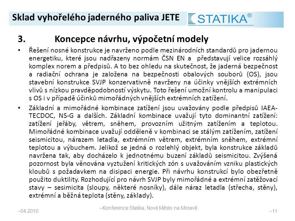 3.Koncepce návrhu, výpočetní modely • Řešení nosné konstrukce je navrženo podle mezinárodních standardů pro jadernou energetiku, které jsou nadřazeny