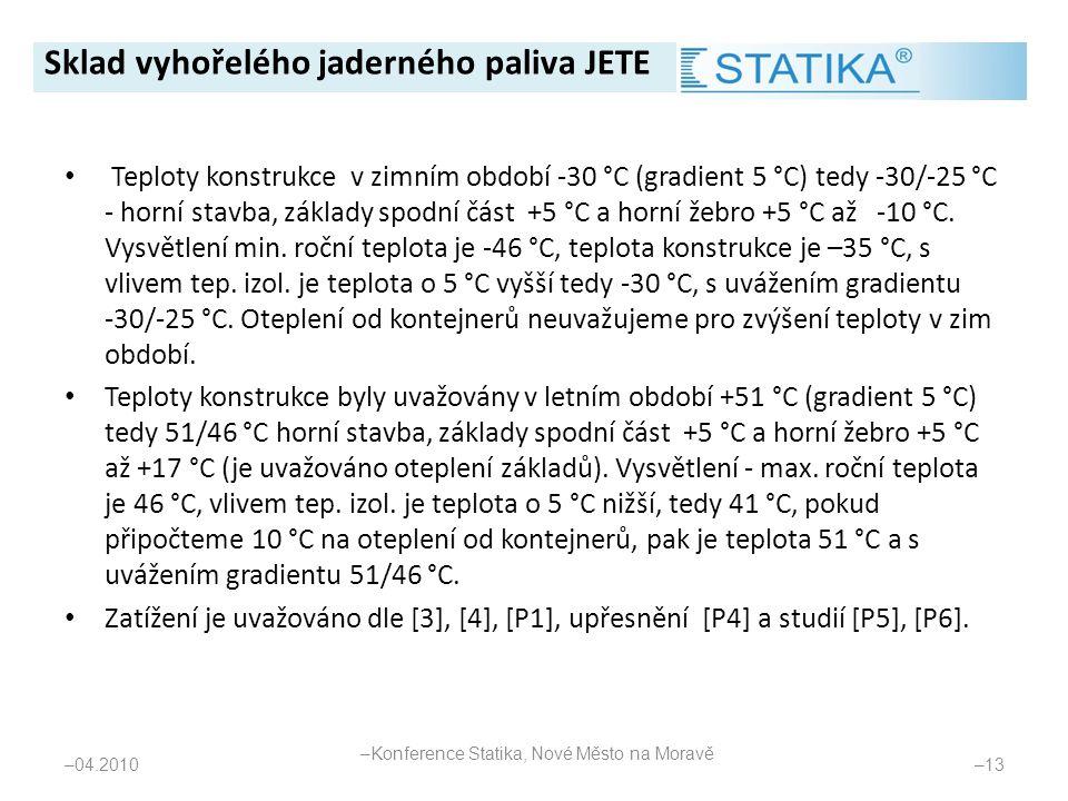 • Teploty konstrukce v zimním období -30 °C (gradient 5 °C) tedy -30/-25 °C - horní stavba, základy spodní část +5 °C a horní žebro +5 °C až -10 °C. V