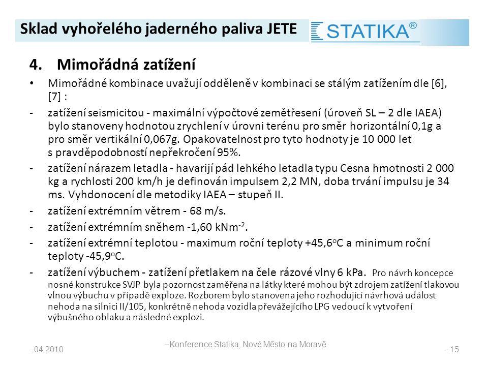 4.Mimořádná zatížení • Mimořádné kombinace uvažují odděleně v kombinaci se stálým zatížením dle [6], [7] : -zatížení seismicitou - maximální výpočtové
