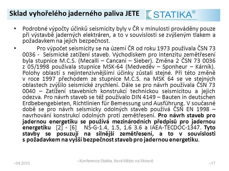 • Podrobné výpočty účinků seismicity byly v ČR v minulosti prováděny pouze při výstavbě jaderných elektráren, a to v souvislosti se zvýšeným tlakem a