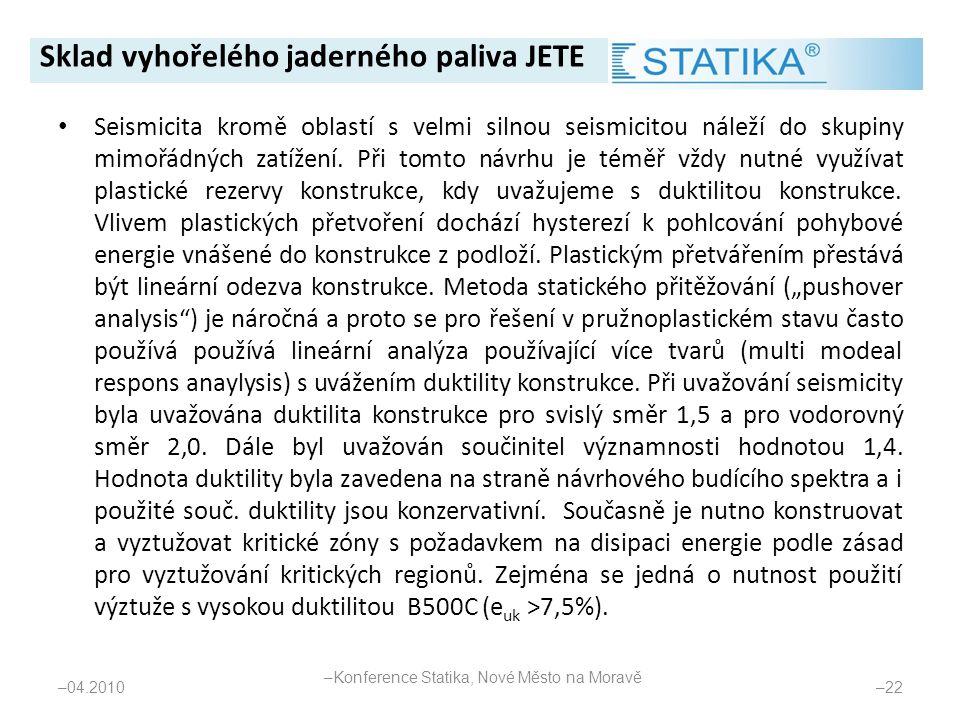 • Seismicita kromě oblastí s velmi silnou seismicitou náleží do skupiny mimořádných zatížení. Při tomto návrhu je téměř vždy nutné využívat plastické