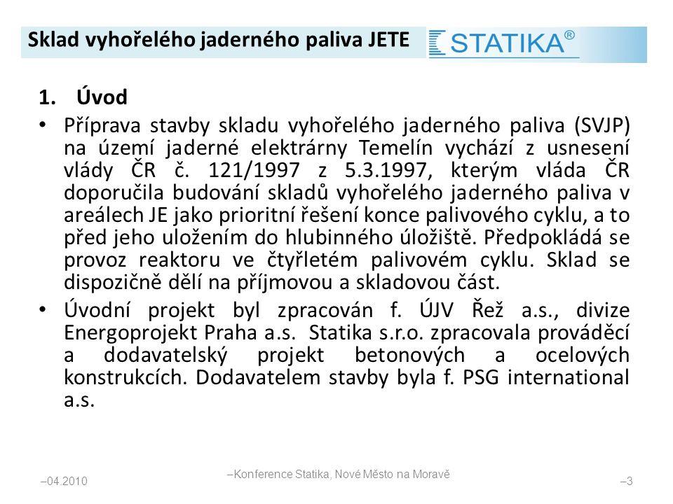 1.Úvod • Příprava stavby skladu vyhořelého jaderného paliva (SVJP) na území jaderné elektrárny Temelín vychází z usnesení vlády ČR č. 121/1997 z 5.3.1