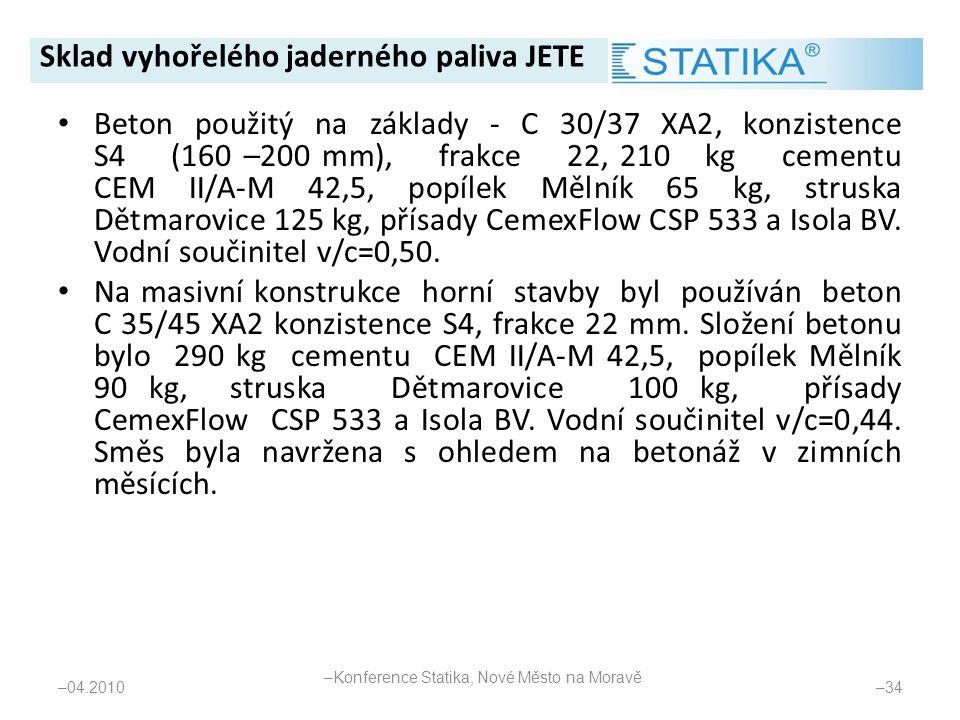 • Beton použitý na základy - C 30/37 XA2, konzistence S4 (160 –200 mm), frakce 22, 210 kg cementu CEM II/A-M 42,5, popílek Mělník 65 kg, struska Dětma