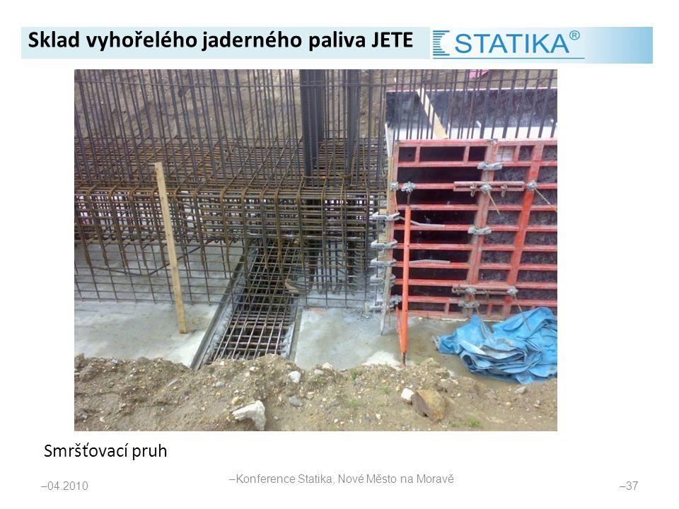 – 04.2010 – 37 Smršťovací pruh Sklad vyhořelého jaderného paliva JETE – Konference Statika, Nové Město na Moravě