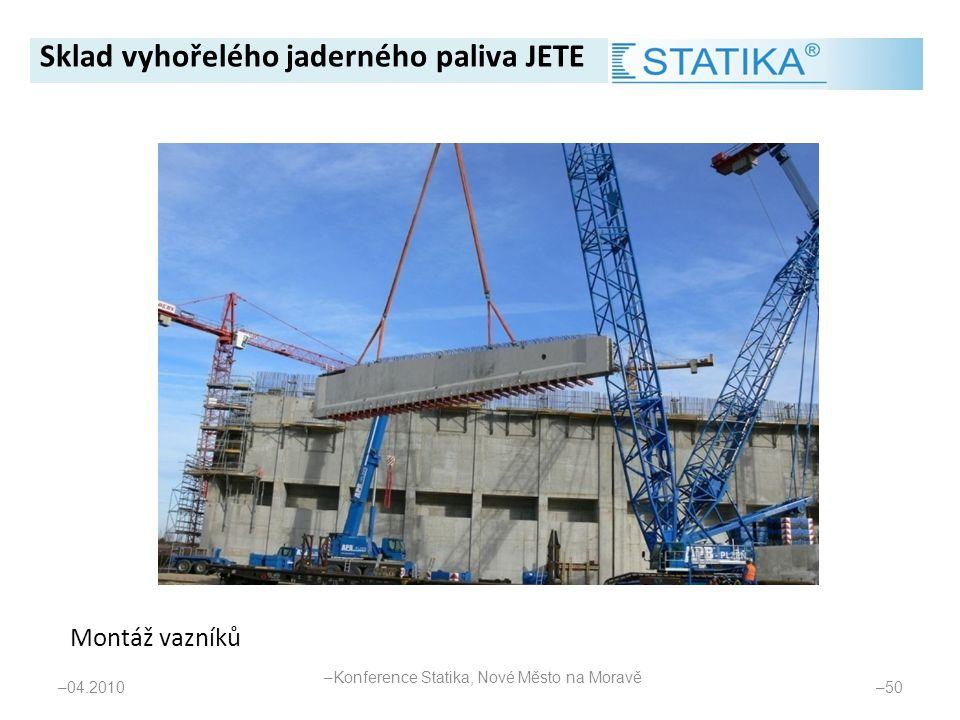 – 04.2010 – 50 Montáž vazníků Sklad vyhořelého jaderného paliva JETE – Konference Statika, Nové Město na Moravě