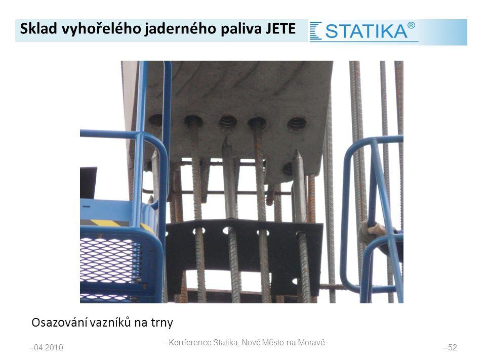 – 04.2010 – 52 Osazování vazníků na trny Sklad vyhořelého jaderného paliva JETE – Konference Statika, Nové Město na Moravě