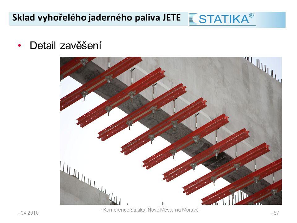– 04.2010 – 57 •Detail zavěšení Sklad vyhořelého jaderného paliva JETE – Konference Statika, Nové Město na Moravě
