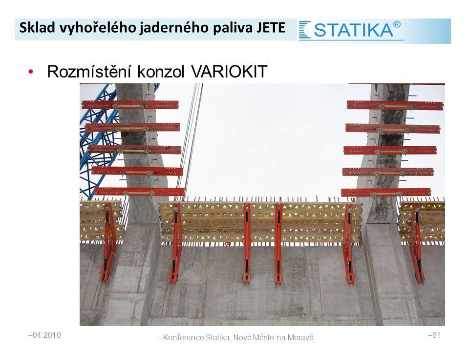 – 04.2010 – 61 •Rozmístění konzol VARIOKIT Sklad vyhořelého jaderného paliva JETE – Konference Statika, Nové Město na Moravě