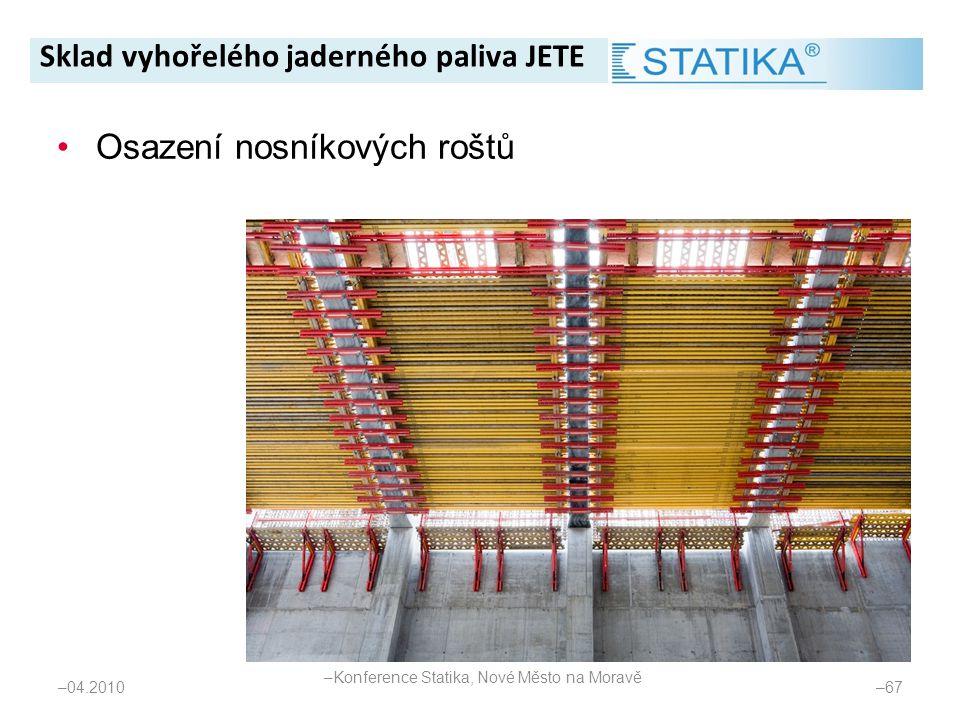 – 04.2010 – 67 •Osazení nosníkových roštů Sklad vyhořelého jaderného paliva JETE – Konference Statika, Nové Město na Moravě