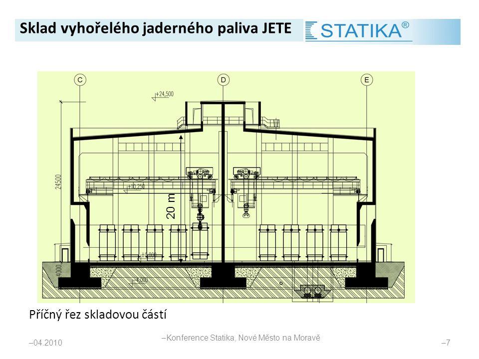 Příčný řez skladovou částí – 04.2010 –7–7 20 m Sklad vyhořelého jaderného paliva JETE – Konference Statika, Nové Město na Moravě