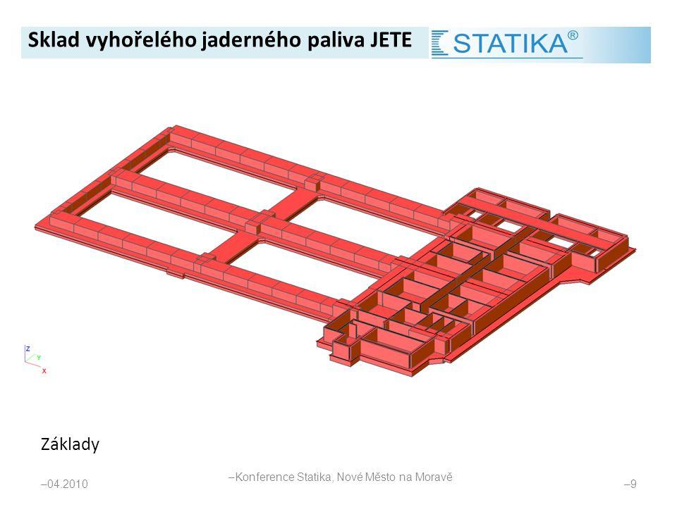 Základy – 04.2010 –9–9 Sklad vyhořelého jaderného paliva JETE – Konference Statika, Nové Město na Moravě